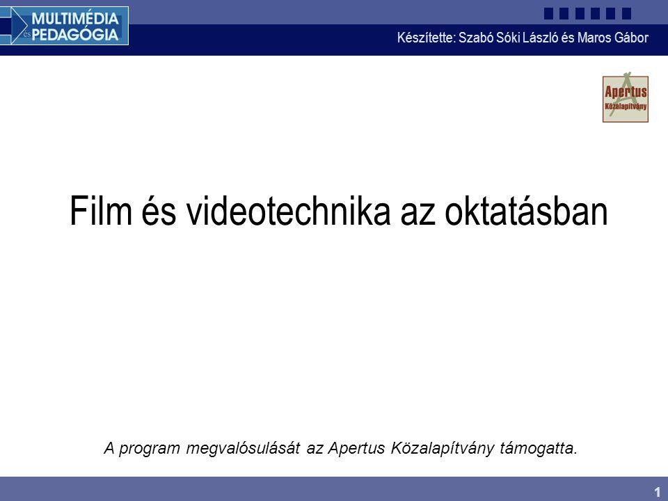 Készítette: Szabó Sóki László és Maros Gábor 1 Film és videotechnika az oktatásban A program megvalósulását az Apertus Közalapítvány támogatta.
