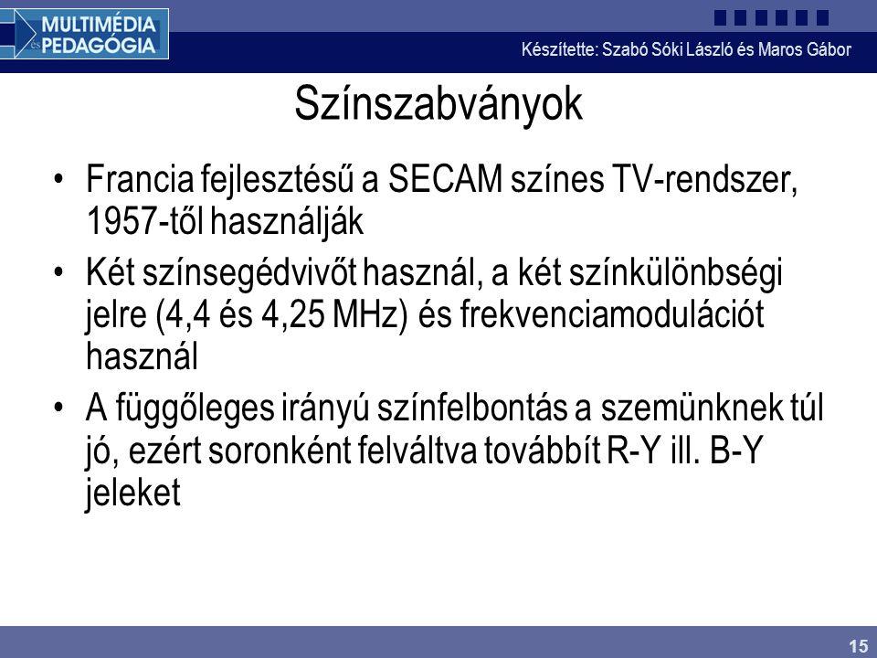 Készítette: Szabó Sóki László és Maros Gábor 15 Színszabványok •Francia fejlesztésű a SECAM színes TV-rendszer, 1957-től használják •Két színsegédvivő
