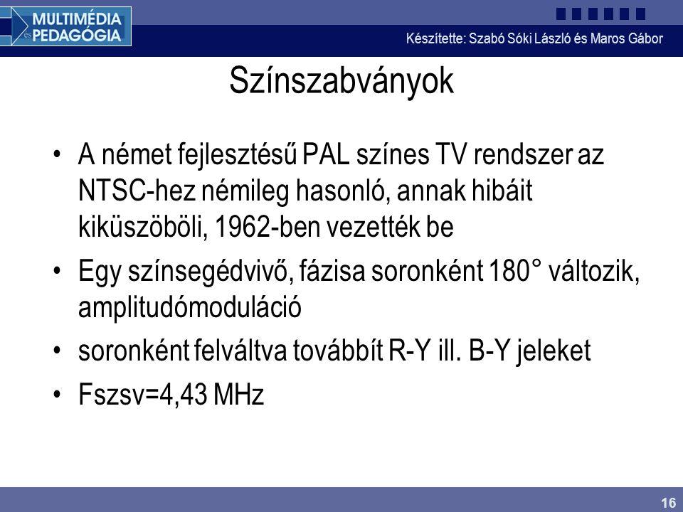 Készítette: Szabó Sóki László és Maros Gábor 16 Színszabványok •A német fejlesztésű PAL színes TV rendszer az NTSC-hez némileg hasonló, annak hibáit k