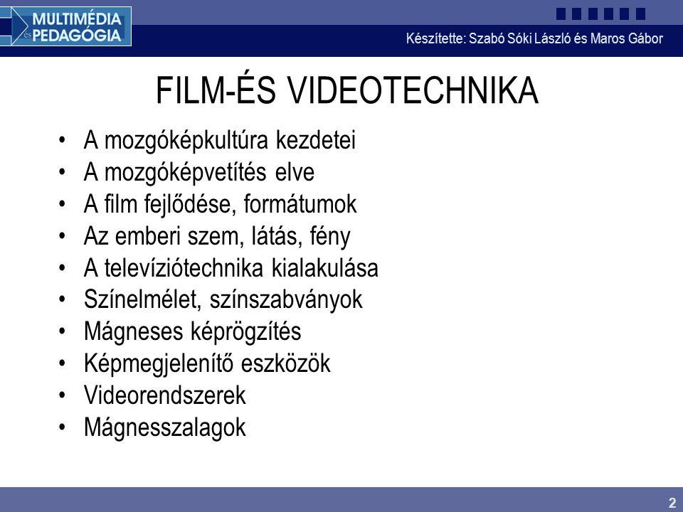 Készítette: Szabó Sóki László és Maros Gábor 2 FILM-ÉS VIDEOTECHNIKA •A mozgóképkultúra kezdetei •A mozgóképvetítés elve •A film fejlődése, formátumok