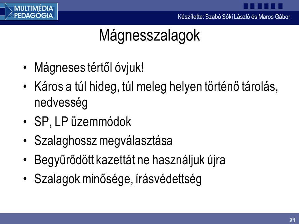 Készítette: Szabó Sóki László és Maros Gábor 21 Mágnesszalagok •Mágneses tértől óvjuk! •Káros a túl hideg, túl meleg helyen történő tárolás, nedvesség