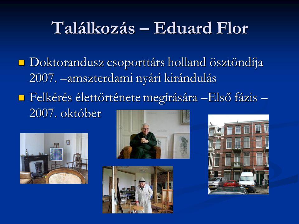 Találkozás – Eduard Flor  Doktorandusz csoporttárs holland ösztöndíja 2007. –amszterdami nyári kirándulás  Felkérés élettörténete megírására –Első f