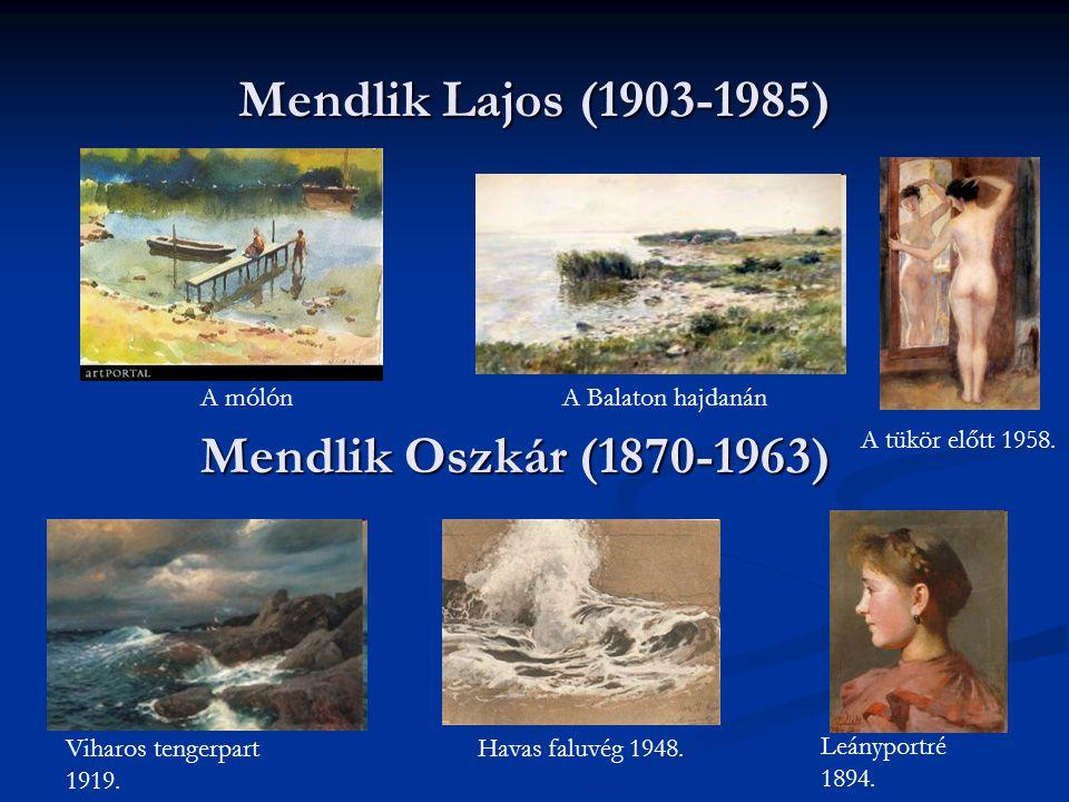 Mendlik Lajos (1903-1985) A mólón A tükör előtt 1958. A Balaton hajdanán Mendlik Oszkár (1870-1963) Viharos tengerpart 1919. Havas faluvég 1948. Leány