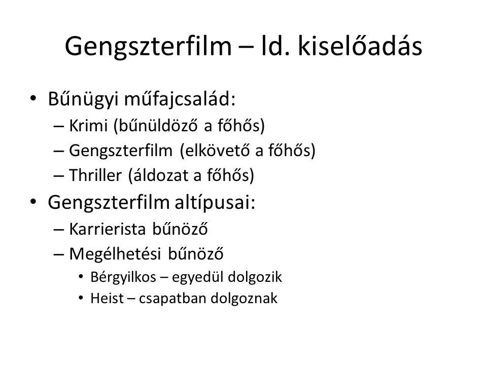 Gengszterfilm – ld. kiselőadás • Bűnügyi műfajcsalád: – Krimi (bűnüldöző a főhős) – Gengszterfilm (elkövető a főhős) – Thriller (áldozat a főhős) • Ge