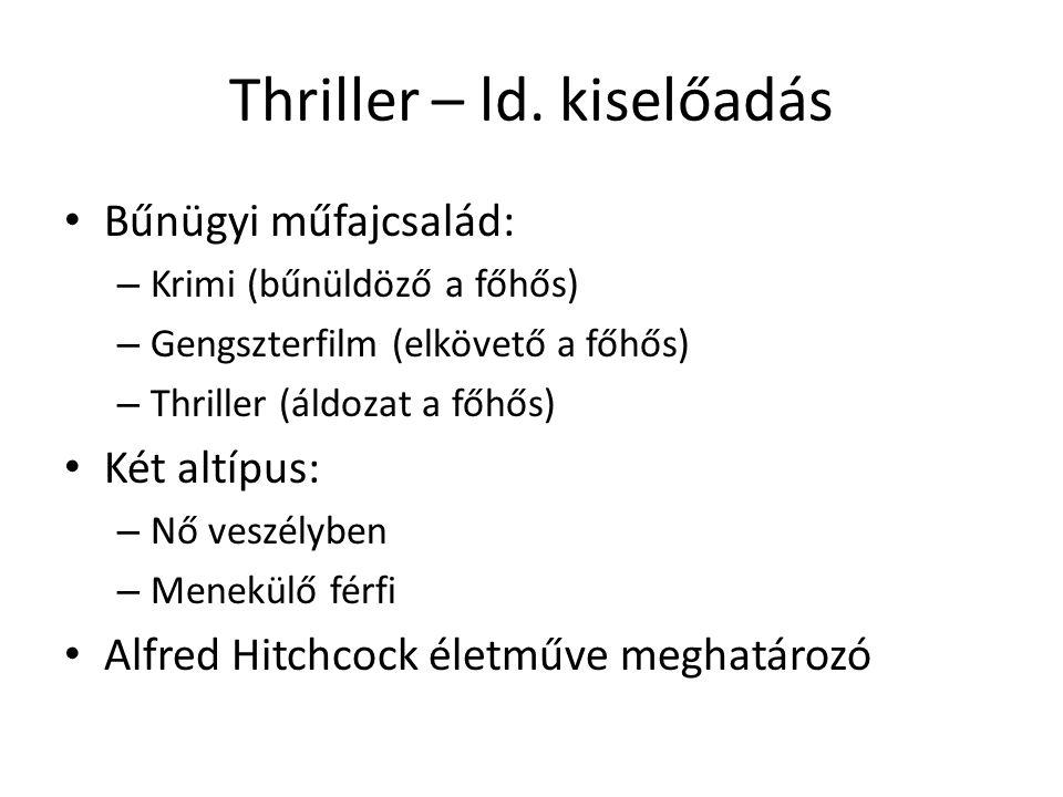 Thriller – ld. kiselőadás • Bűnügyi műfajcsalád: – Krimi (bűnüldöző a főhős) – Gengszterfilm (elkövető a főhős) – Thriller (áldozat a főhős) • Két alt
