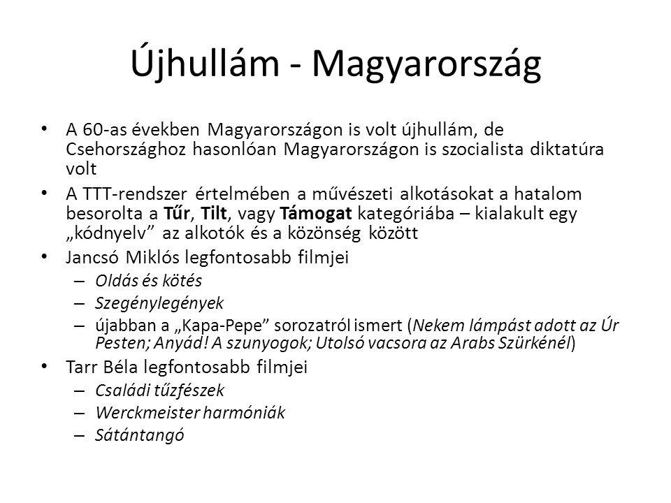 Újhullám - Magyarország • A 60-as években Magyarországon is volt újhullám, de Csehországhoz hasonlóan Magyarországon is szocialista diktatúra volt • A