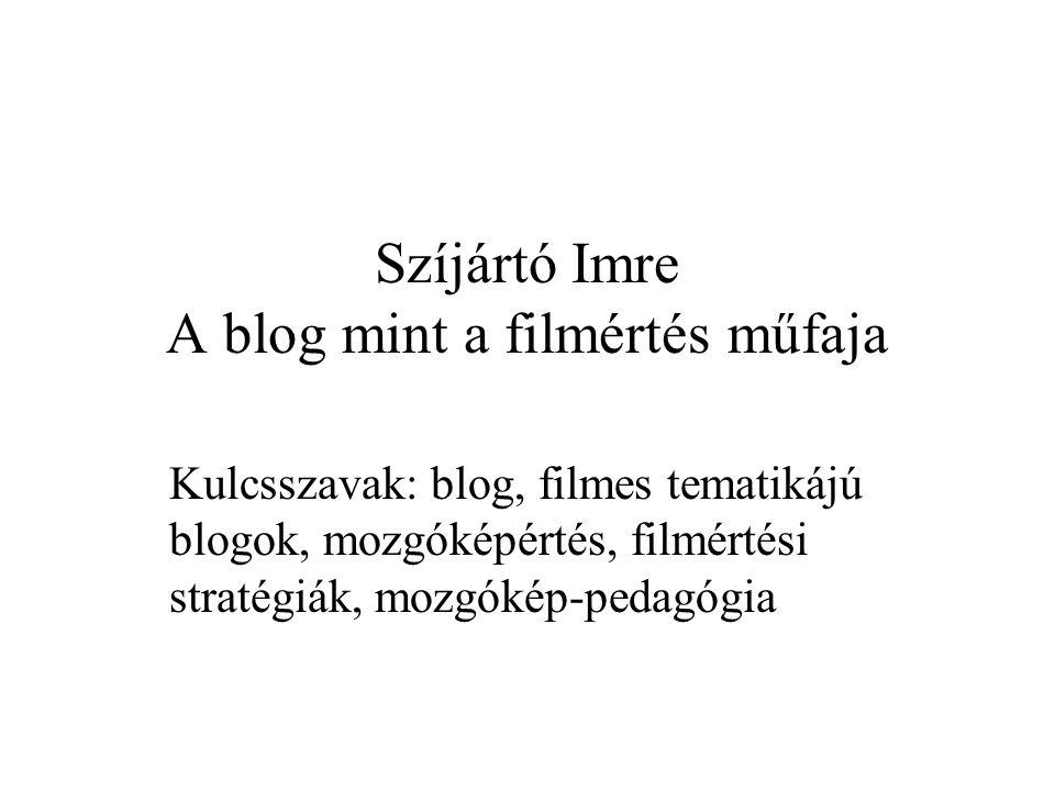 Szíjártó Imre A blog mint a filmértés műfaja Kulcsszavak: blog, filmes tematikájú blogok, mozgóképértés, filmértési stratégiák, mozgókép-pedagógia
