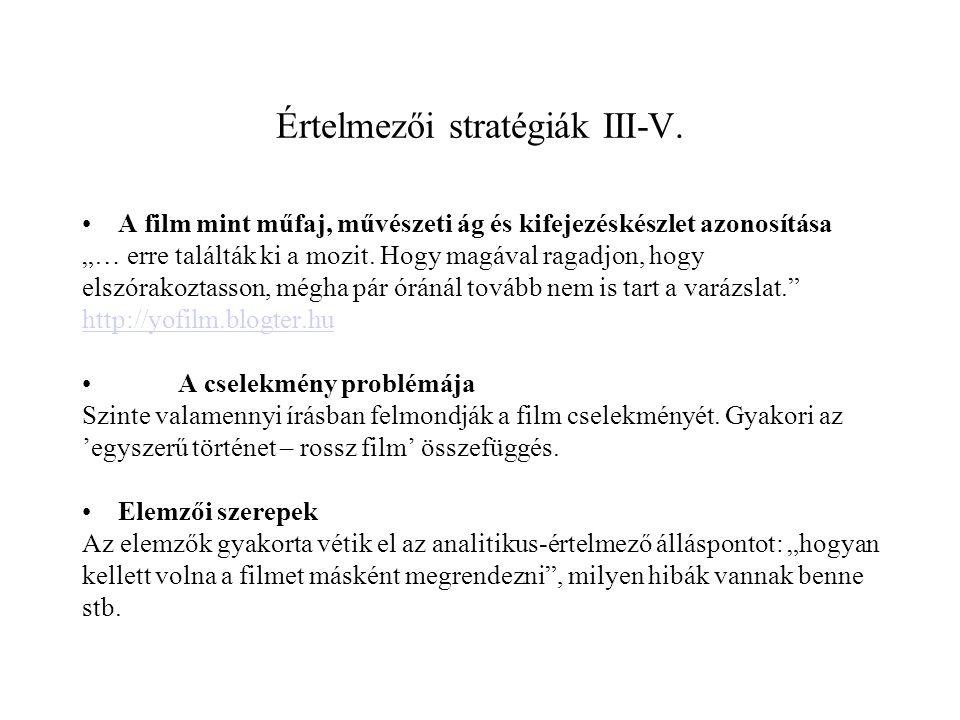 """Értelmezői stratégiák III-V. •A film mint műfaj, művészeti ág és kifejezéskészlet azonosítása """"… erre találták ki a mozit. Hogy magával ragadjon, hogy"""