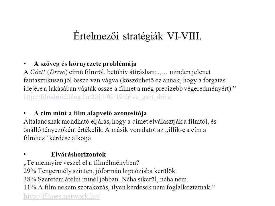 """Értelmezői stratégiák VI-VIII. •A szöveg és környezete problémája A Gázt! (Drive) című filmről, betűhív átírásban: """"… minden jelenet fantasztikusan jó"""