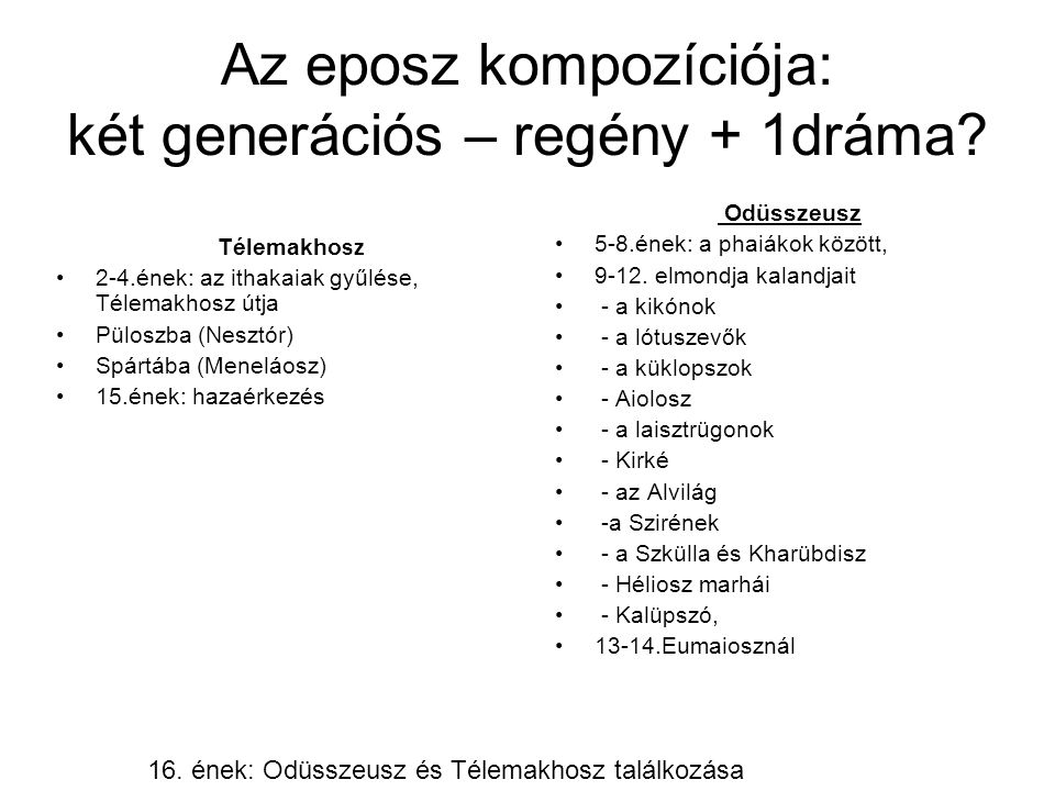 Az eposz kompozíciója: két generációs – regény + 1dráma.
