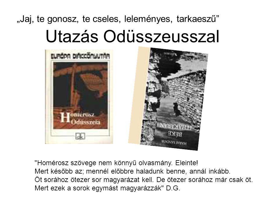 """""""Jaj, te gonosz, te cseles, leleményes, tarkaeszű Utazás Odüsszeusszal Homérosz szövege nem könnyű olvasmány."""