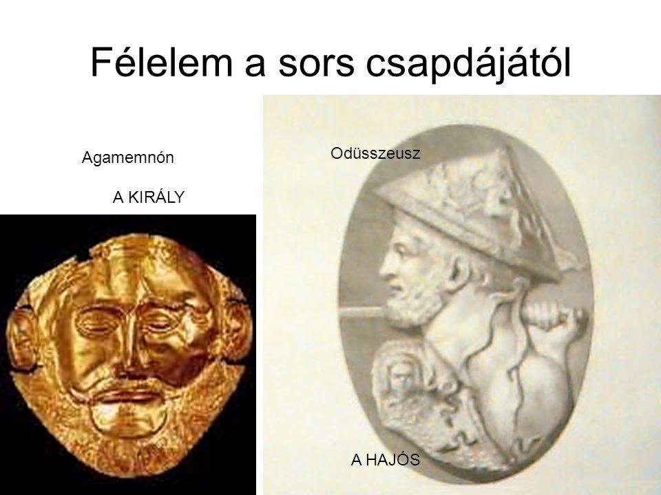 Félelem a sors csapdájától Agamemnón A KIRÁLY A HAJÓS Odüsszeusz