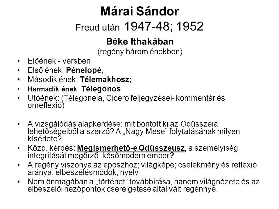 Márai Sándor Freud után 1947-48; 1952 Béke Ithakában (regény három énekben) •Előének - versben •Első ének: Pénelopé, •Második ének: Télemakhosz ; •Har