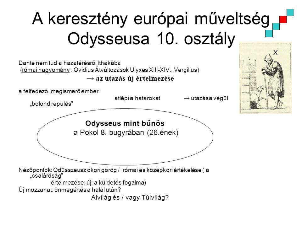 A keresztény európai műveltség Odysseusa 10. osztály Dante nem tud a hazatérésről Ithakába (római hagyomány : Ovidius Átváltozások Ulyxes XIII-XIV., V