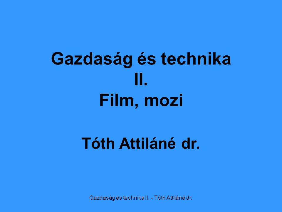 Gazdaság és technika II. - Tóth Attiláné dr. Gazdaság és technika II. Film, mozi Tóth Attiláné dr.