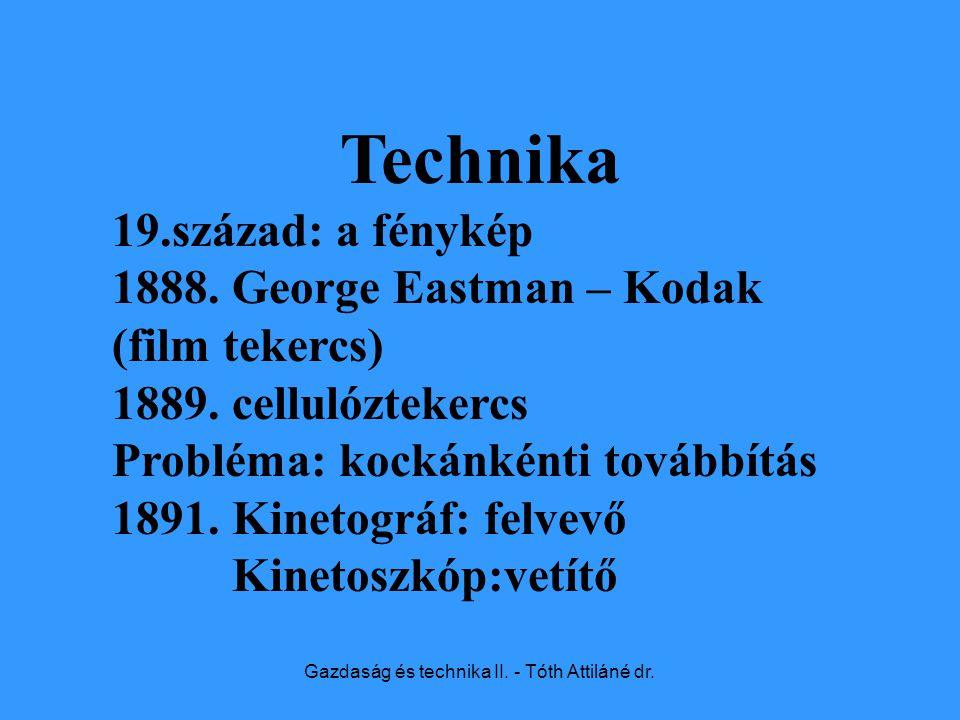 Gazdaság és technika II. - Tóth Attiláné dr. Technika 19.század: a fénykép 1888.