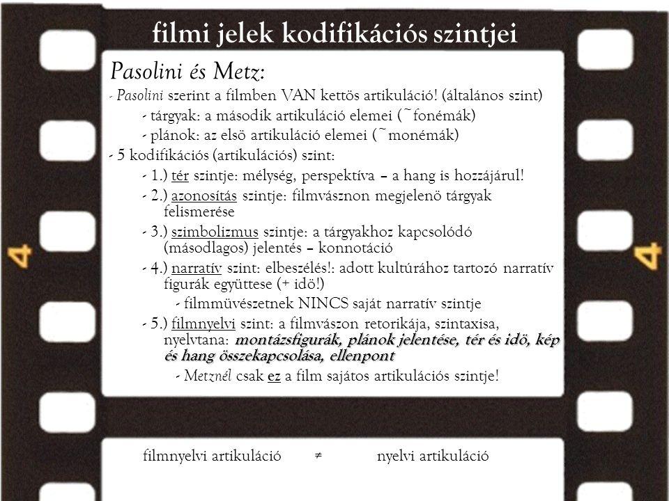 filmi jelek kodifikációs szintjei Pasolini és Metz: - Pasolini szerint a filmben VAN kettös artikuláció! (általános szint) - tárgyak: a második artiku