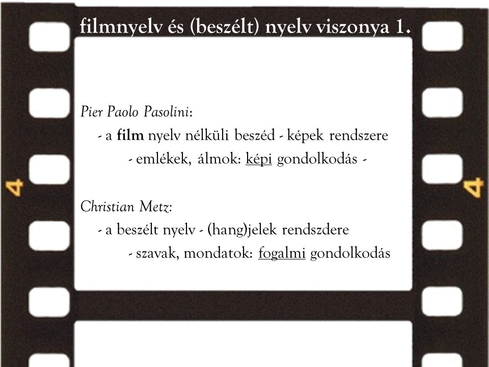 filmnyelv és (beszélt) nyelv viszonya 1. Pier Paolo Pasolini : - a film nyelv nélküli beszéd - képek rendszere - emlékek, álmok: képi gondolkodás - Ch