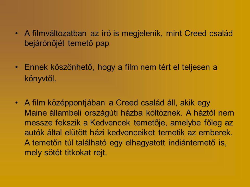 •A filmváltozatban az író is megjelenik, mint Creed család bejárónőjét temető pap •Ennek köszönhető, hogy a film nem tért el teljesen a könyvtől.