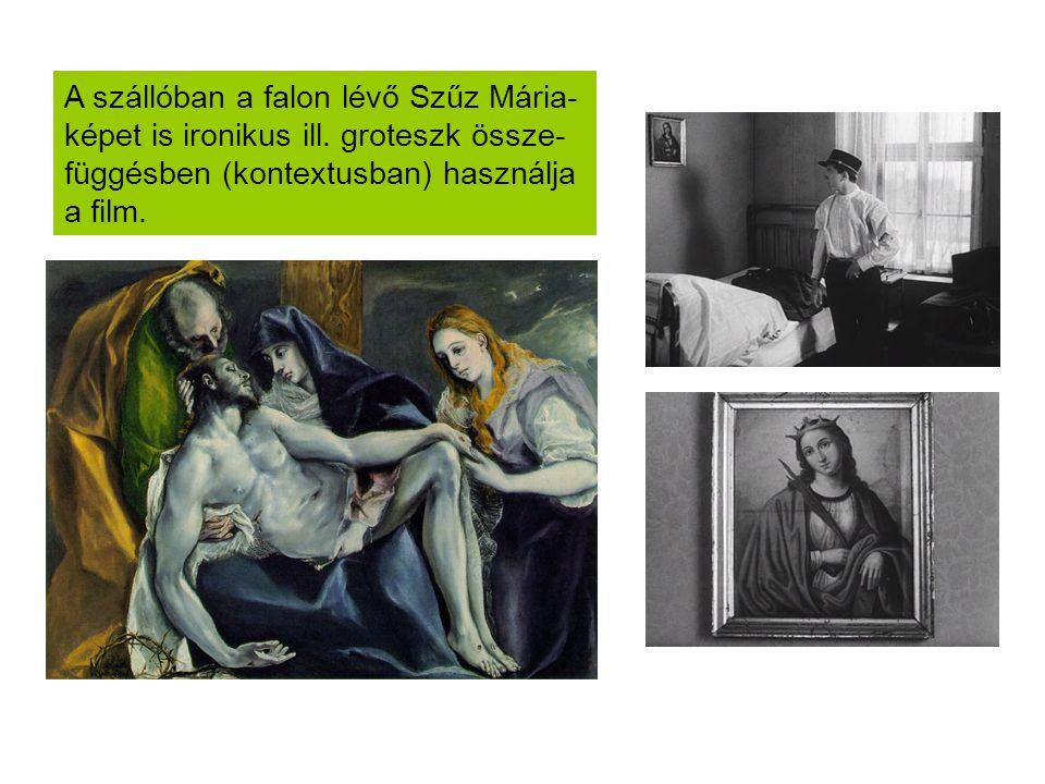 A szállóban a falon lévő Szűz Mária- képet is ironikus ill.