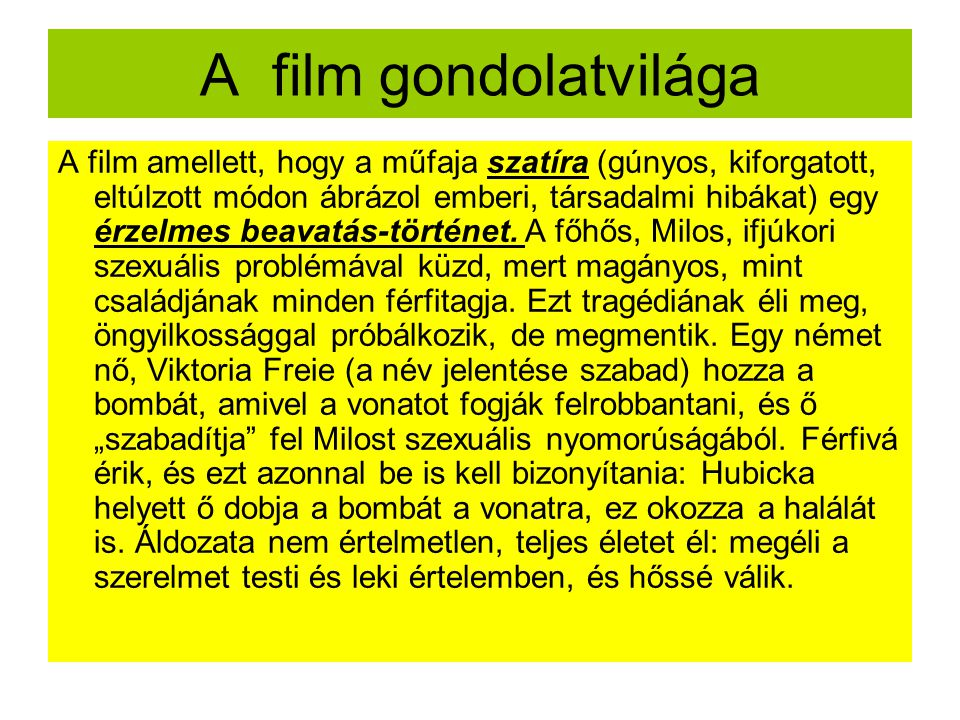 A film gondolatvilága A film amellett, hogy a műfaja szatíra (gúnyos, kiforgatott, eltúlzott módon ábrázol emberi, társadalmi hibákat) egy érzelmes beavatás-történet.