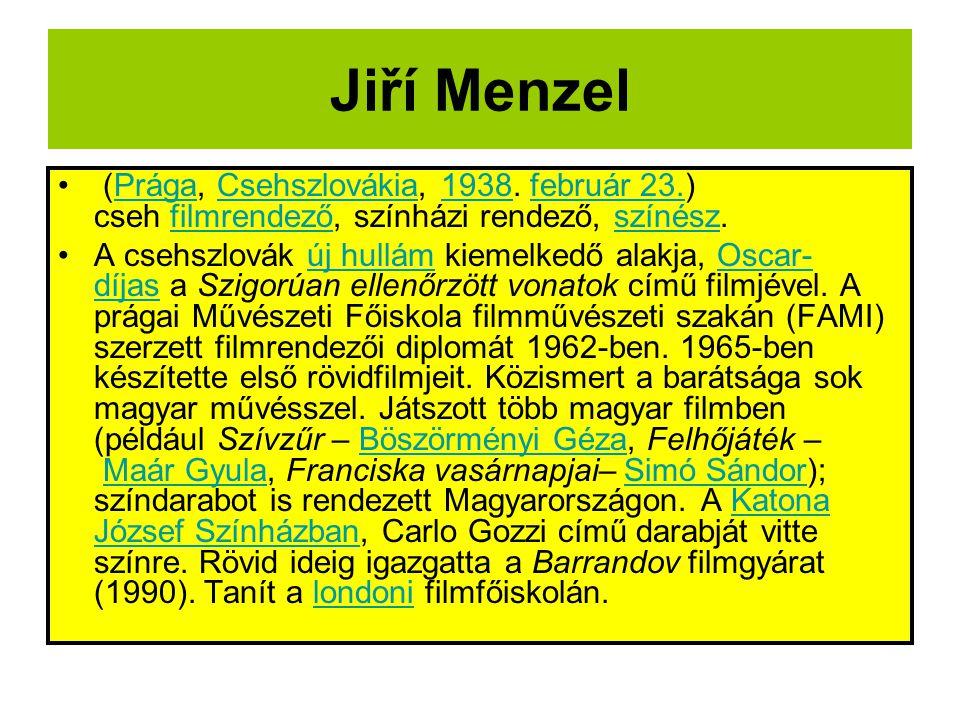 Jiří Menzel • (Prága, Csehszlovákia, 1938.