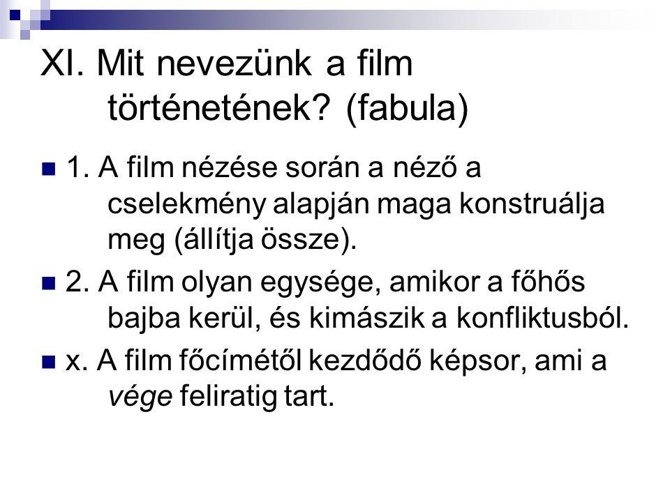 XI. Mit nevezünk a film történetének? (fabula)  1. A film nézése során a néző a cselekmény alapján maga konstruálja meg (állítja össze).  2. A film