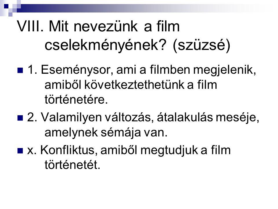 VIII. Mit nevezünk a film cselekményének? (szüzsé)  1. Eseménysor, ami a filmben megjelenik, amiből következtethetünk a film történetére.  2. Valami