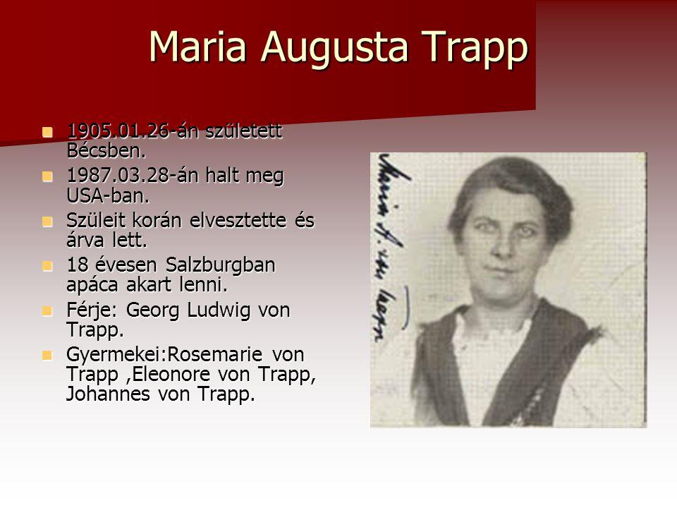 Maria Augusta Trapp  1905.01.26-án született Bécsben.  1987.03.28-án halt meg USA-ban.  Szüleit korán elvesztette és árva lett.  18 évesen Salzbur