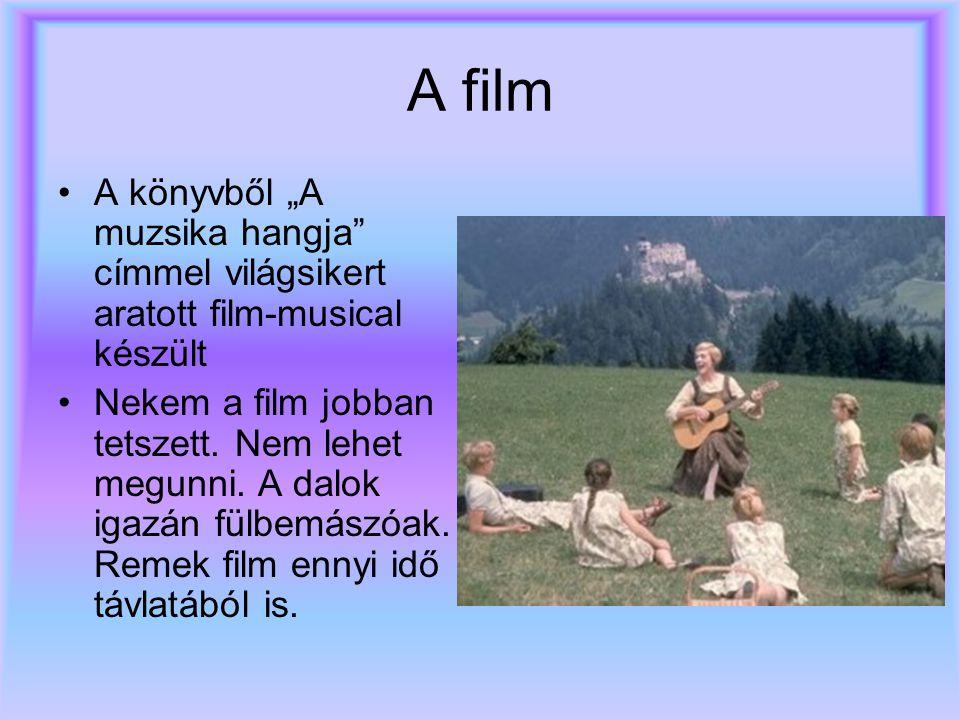 """A film •A könyvből """"A muzsika hangja"""" címmel világsikert aratott film-musical készült •Nekem a film jobban tetszett. Nem lehet megunni. A dalok igazán"""