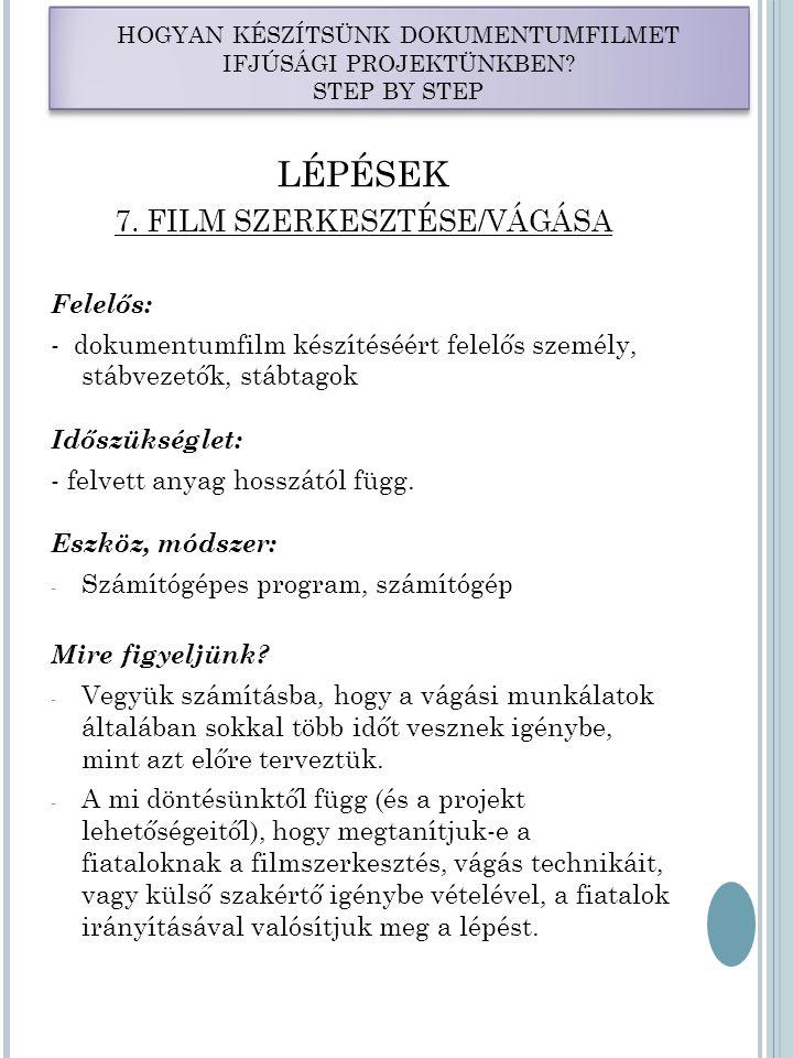 LÉPÉSEK 7. FILM SZERKESZTÉSE/VÁGÁSA Felelős: - dokumentumfilm készítéséért felelős személy, stábvezetők, stábtagok Időszükséglet: - felvett anyag hoss