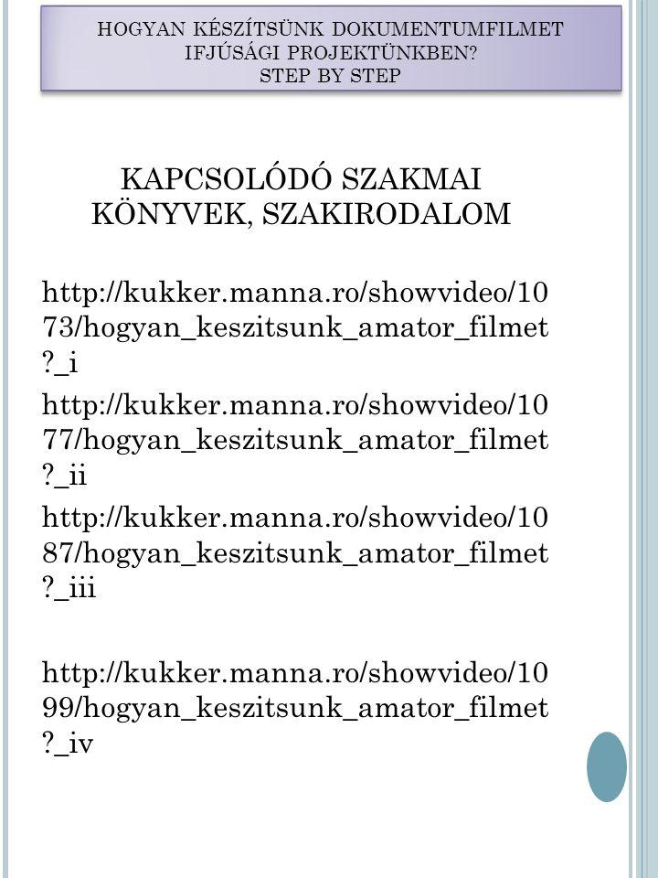KAPCSOLÓDÓ SZAKMAI KÖNYVEK, SZAKIRODALOM http://kukker.manna.ro/showvideo/10 73/hogyan_keszitsunk_amator_filmet ?_i http://kukker.manna.ro/showvideo/1