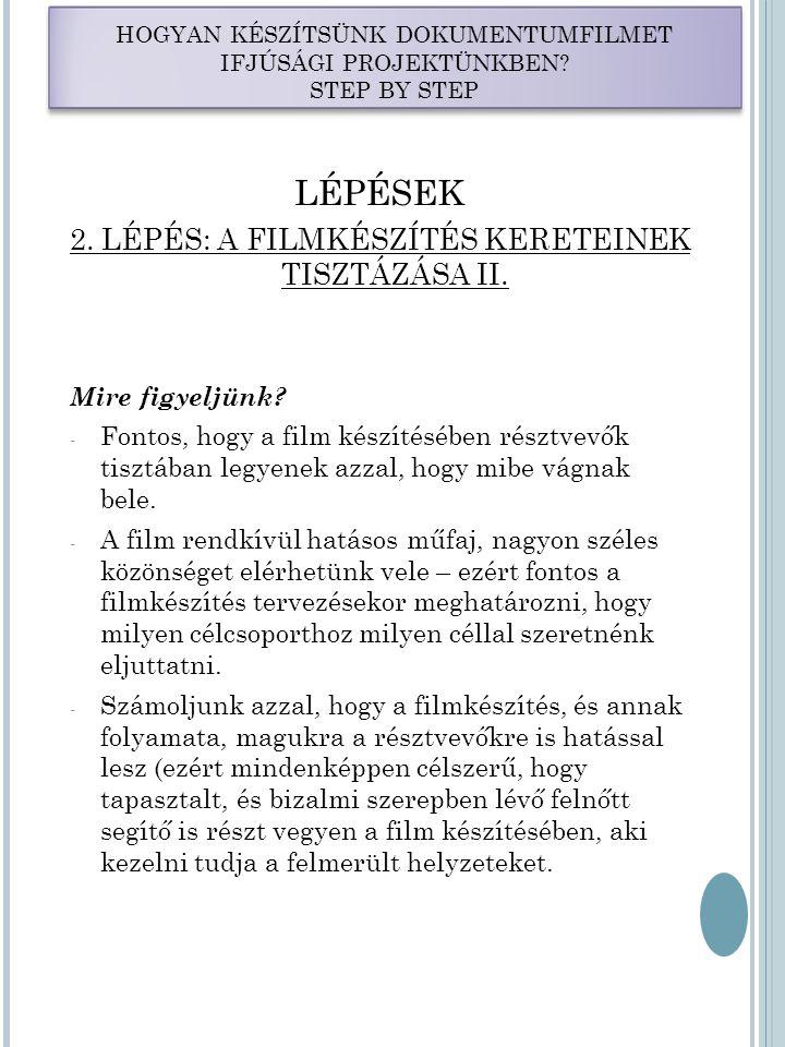 LÉPÉSEK 2. LÉPÉS: A FILMKÉSZÍTÉS KERETEINEK TISZTÁZÁSA II. Mire figyeljünk? - Fontos, hogy a film készítésében résztvevők tisztában legyenek azzal, ho