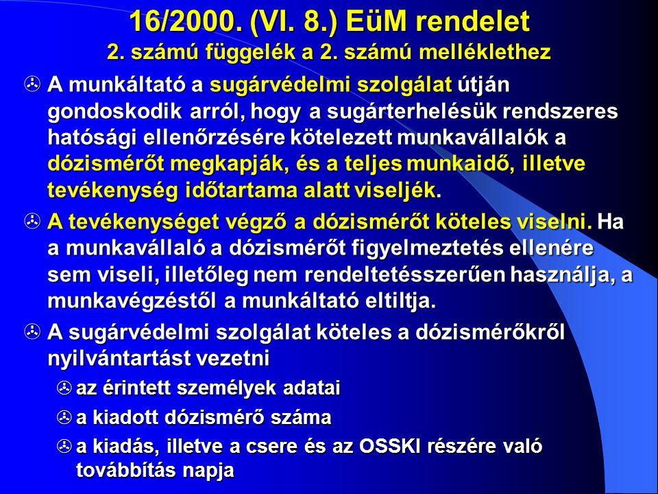 16/2000. (VI. 8.) EüM rendelet 2. számú függelék a 2. számú melléklethez  A munkáltató a sugárvédelmi szolgálat útján gondoskodik arról, hogy a sugár