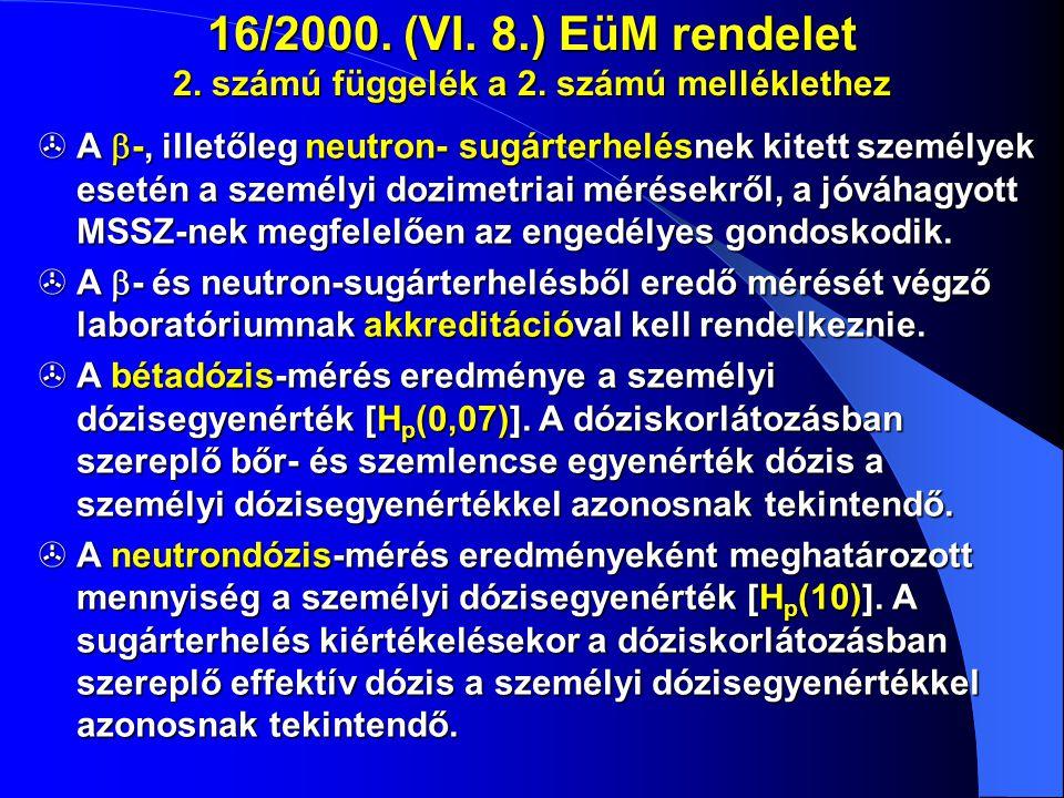 16/2000. (VI. 8.) EüM rendelet 2. számú függelék a 2. számú melléklethez  A  -, illetőleg neutron- sugárterhelésnek kitett személyek esetén a személ
