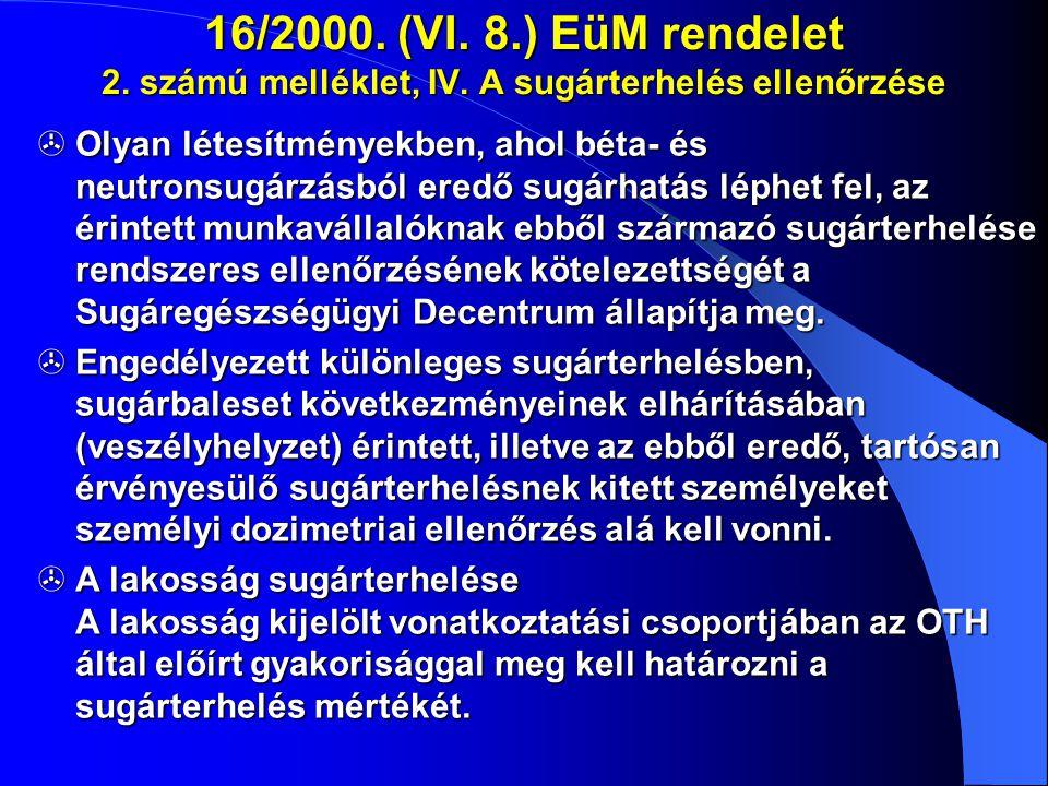 16/2000. (VI. 8.) EüM rendelet 2. számú melléklet, IV. A sugárterhelés ellenőrzése  Olyan létesítményekben, ahol béta- és neutronsugárzásból eredő su