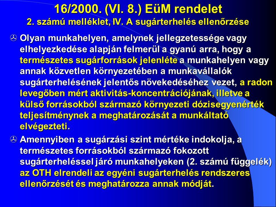 16/2000. (VI. 8.) EüM rendelet 2. számú melléklet, IV. A sugárterhelés ellenőrzése  Olyan munkahelyen, amelynek jellegzetessége vagy elhelyezkedése a