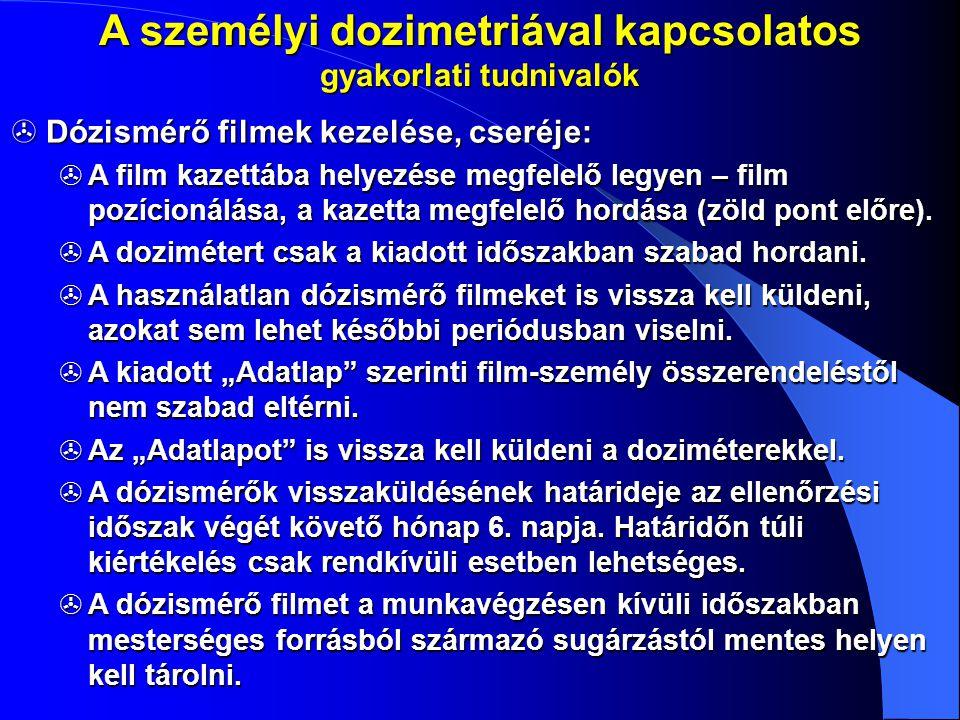 A személyi dozimetriával kapcsolatos gyakorlati tudnivalók  Dózismérő filmek kezelése, cseréje:  A film kazettába helyezése megfelelő legyen – film