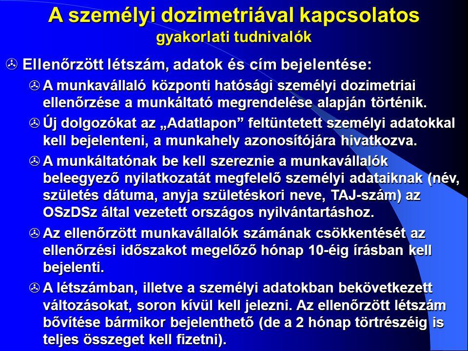 A személyi dozimetriával kapcsolatos gyakorlati tudnivalók  Ellenőrzött létszám, adatok és cím bejelentése:  A munkavállaló központi hatósági személ