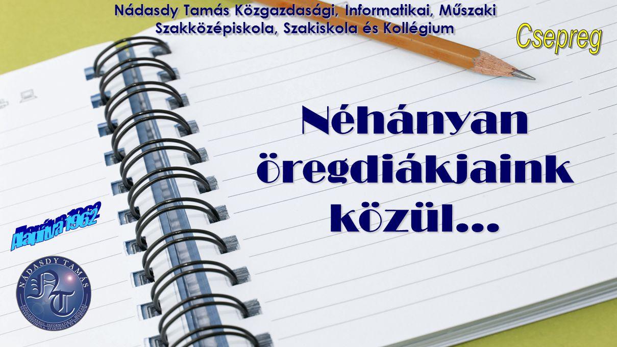 Nádasdy Tamás Közgazdasági, Informatikai, Műszaki Szakközépiskola, Szakiskola és Kollégium Néhányan öregdiákjaink közül…