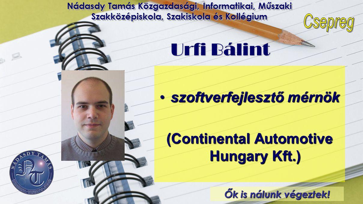 Nádasdy Tamás Közgazdasági, Informatikai, Műszaki Szakközépiskola, Szakiskola és Kollégium Urfi Bálint •szoftverfejlesztő mérnök (Continental Automoti