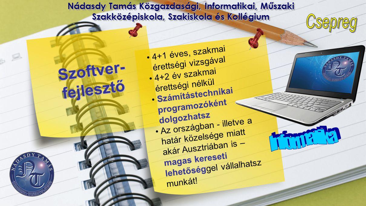 Nádasdy Tamás Közgazdasági, Informatikai, Műszaki Szakközépiskola, Szakiskola és Kollégium Szoftver- fejlesztő • 4+1 éves, szakmai érettségi vizsgával
