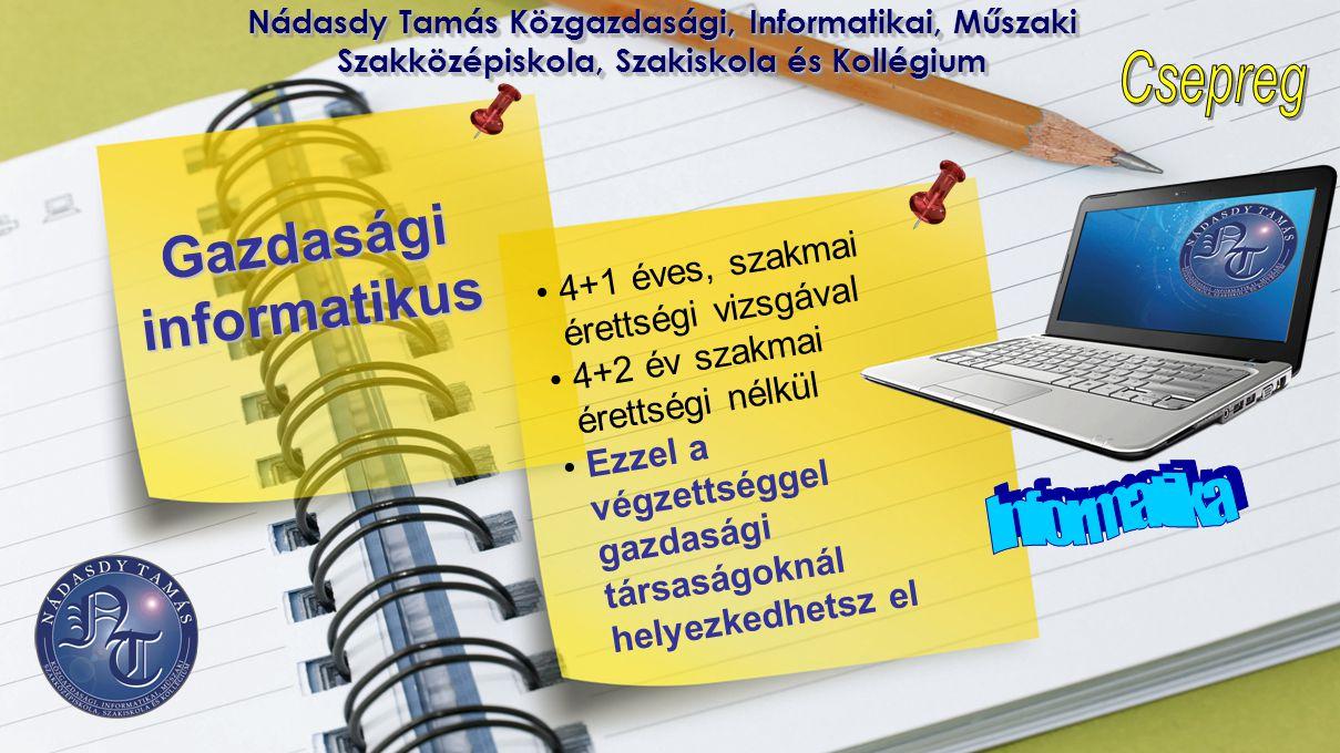 Nádasdy Tamás Közgazdasági, Informatikai, Műszaki Szakközépiskola, Szakiskola és Kollégium Gazdaságiinformatikus • 4+1 éves, szakmai érettségi vizsgáv