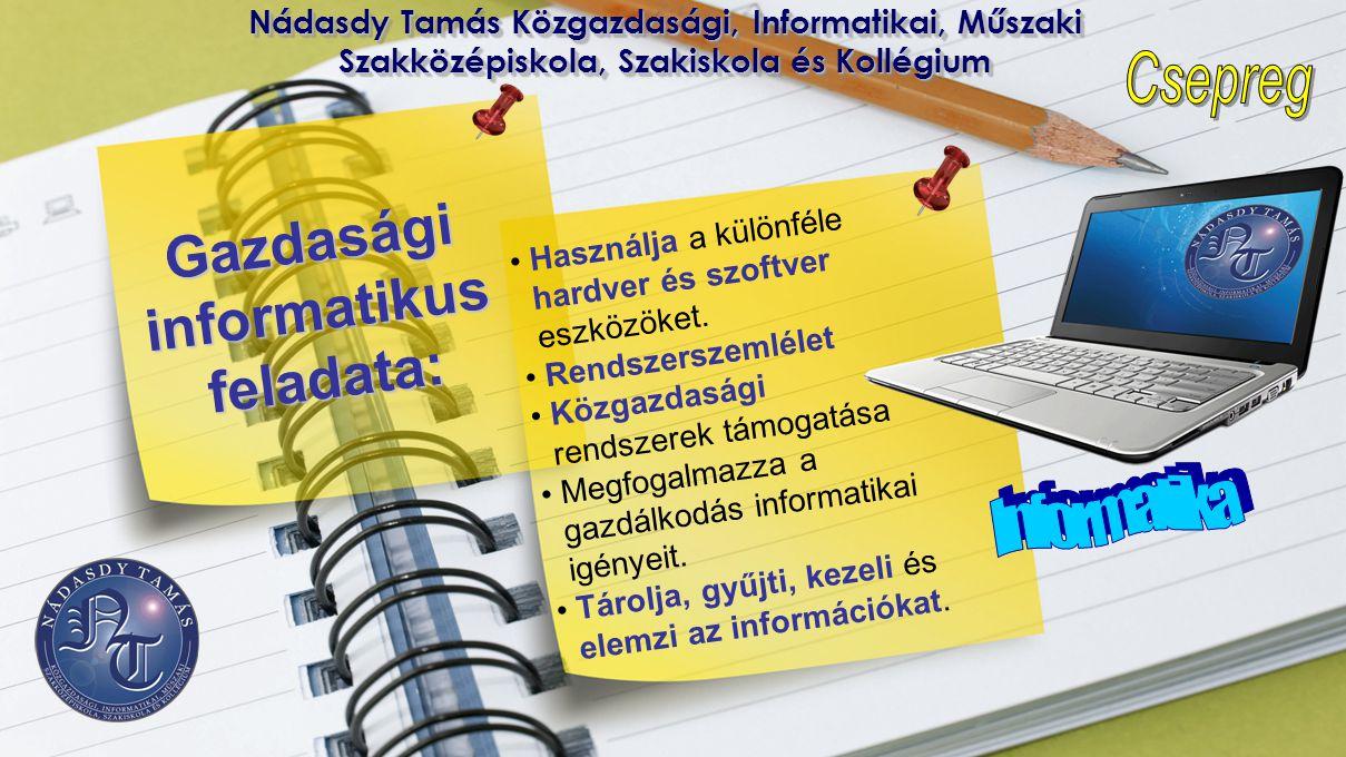 Nádasdy Tamás Közgazdasági, Informatikai, Műszaki Szakközépiskola, Szakiskola és Kollégium Gazdaságiinformatikusfeladata: • Használja a különféle hard
