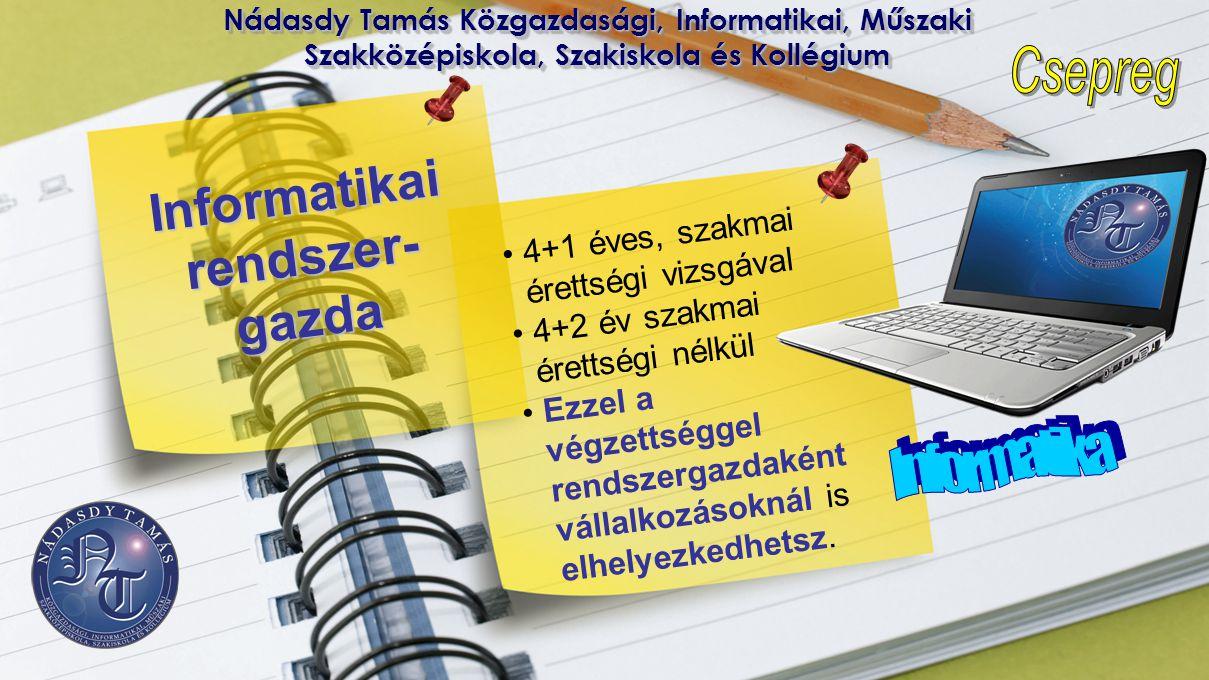 Nádasdy Tamás Közgazdasági, Informatikai, Műszaki Szakközépiskola, Szakiskola és Kollégium Informatikai rendszer- gazda • 4+1 éves, szakmai érettségi