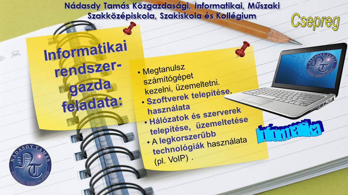 Nádasdy Tamás Közgazdasági, Informatikai, Műszaki Szakközépiskola, Szakiskola és Kollégium • Megtanulsz számítógépet kezelni, üzemeltetni. • Szoftvere