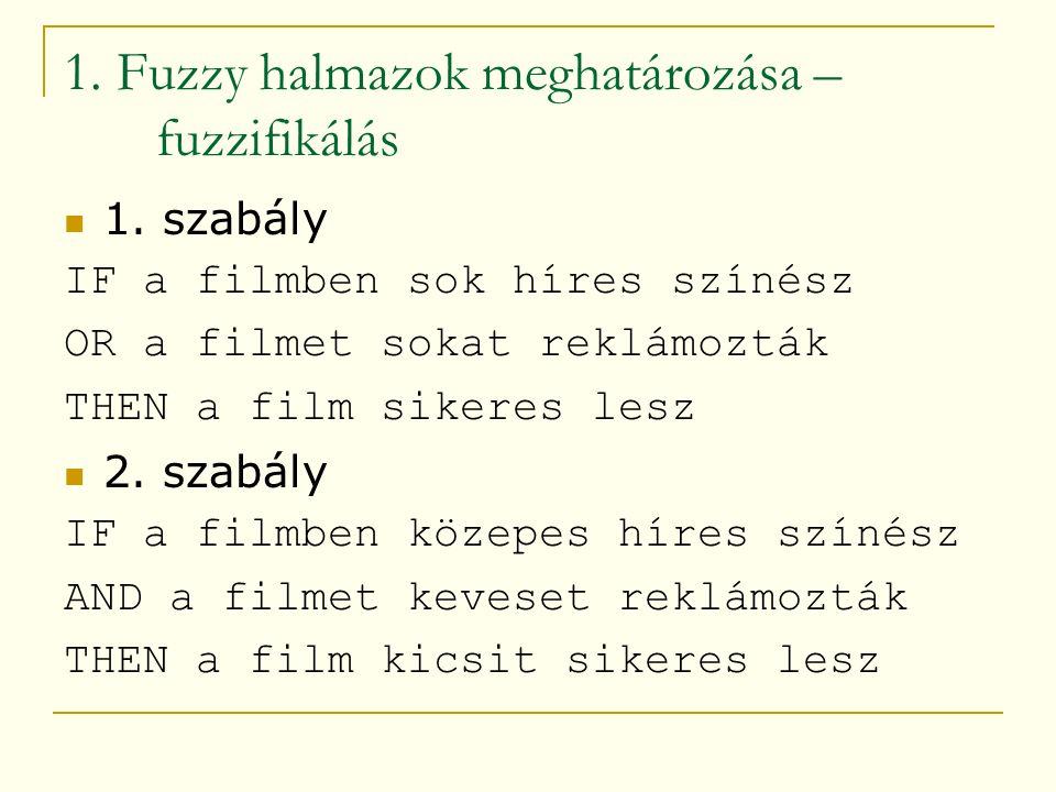1. Fuzzy halmazok meghatározása – fuzzifikálás  1.