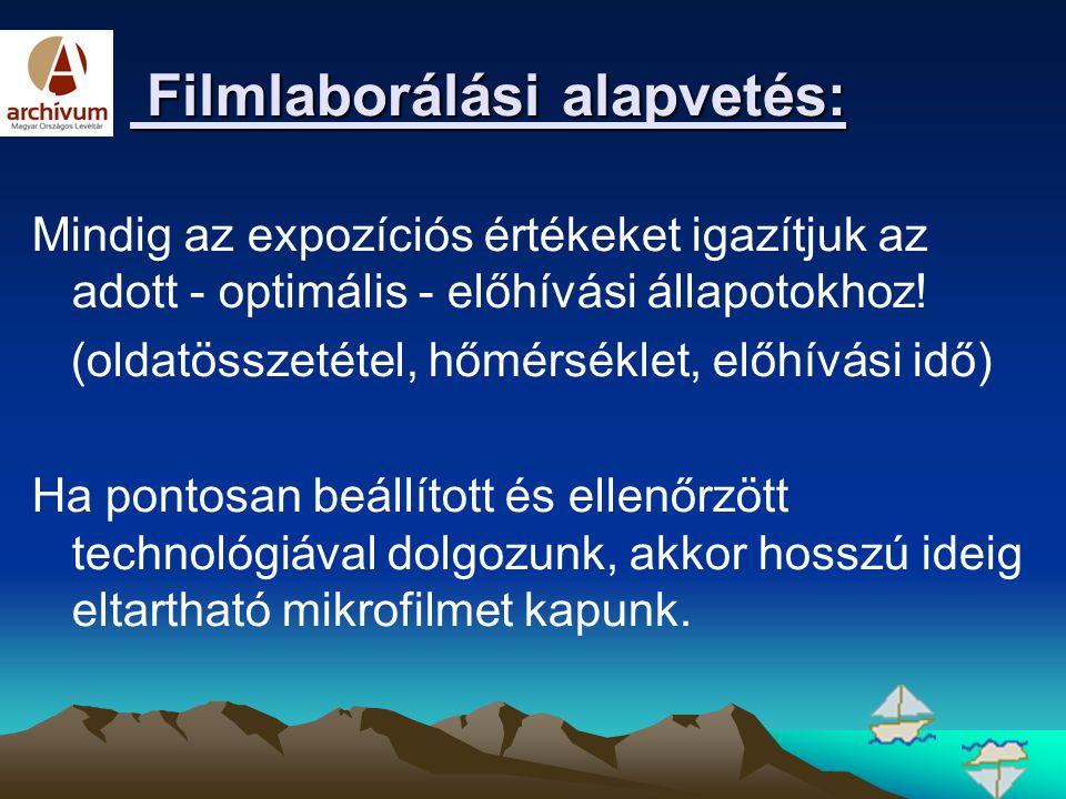 Filmlaborálási alapvetés: Filmlaborálási alapvetés: Mindig az expozíciós értékeket igazítjuk az adott - optimális - előhívási állapotokhoz! (oldatössz