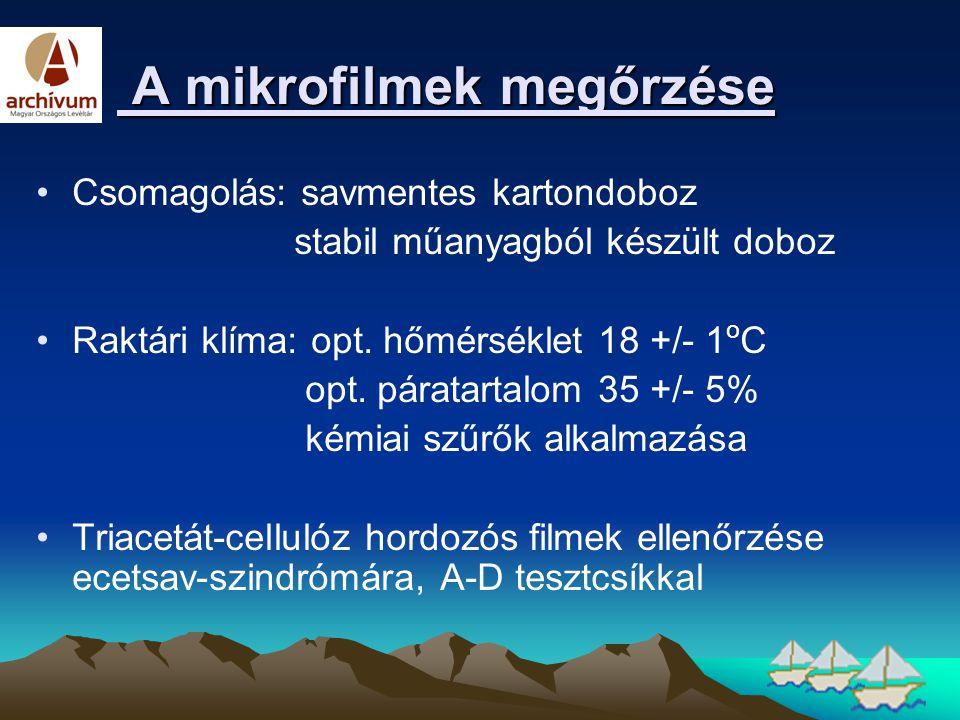 A mikrofilmek megőrzése A mikrofilmek megőrzése •Csomagolás: savmentes kartondoboz stabil műanyagból készült doboz •Raktári klíma: opt. hőmérséklet 18