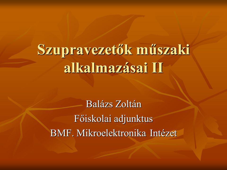 Szupravezetők műszaki alkalmazásai II Balázs Zoltán Főiskolai adjunktus BMF. Mikroelektronika Intézet